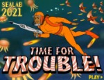 Time For Trouble!